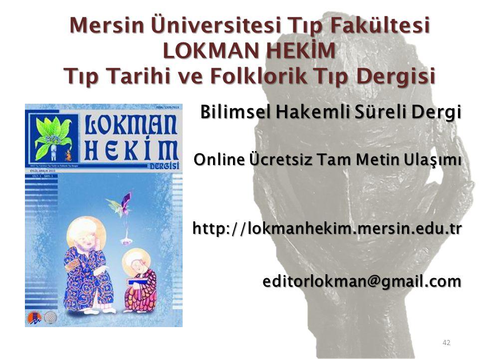 Mersin Üniversitesi Tıp Fakültesi LOKMAN HEK İ M Tıp Tarihi ve Folklorik Tıp Dergisi Bilimsel Hakemli Süreli Dergi Online Ücretsiz Tam Metin Ulaşımı http://lokmanhekim.mersin.edu.treditorlokman@gmail.com 42