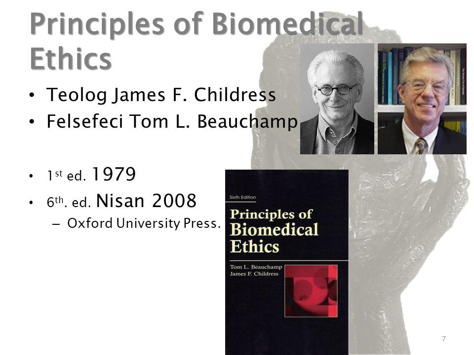 Principles of Biomedical Ethics Teolog James F. Childress Felsefeci Tom L. Beauchamp 1 st ed. 1979 6 th. ed. Nisan 2008 – Oxford University Press. 7