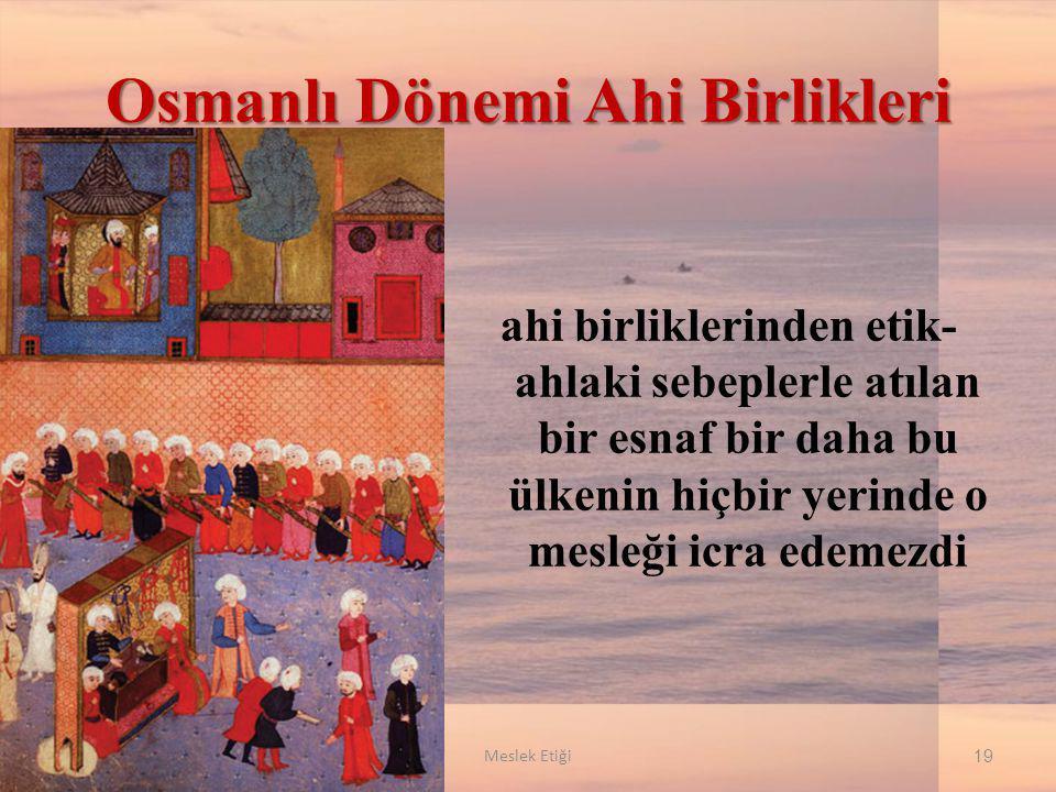 Osmanlı Dönemi Ahi Birlikleri ahi birliklerinden etik- ahlaki sebeplerle atılan bir esnaf bir daha bu ülkenin hiçbir yerinde o mesleği icra edemezdi 1