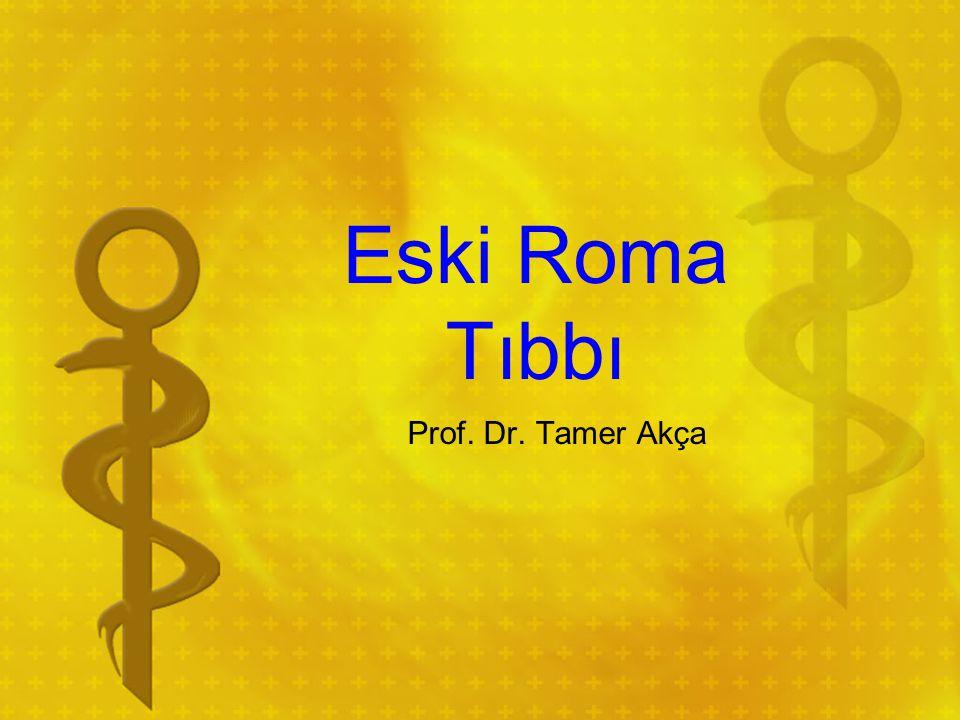 Eski Roma Tıbbı Prof. Dr. Tamer Akça