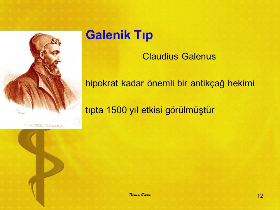 Galenik Tıp Claudius Galenus hipokrat kadar önemli bir antikçağ hekimi tıpta 1500 yıl etkisi görülmüştür 12 Roma Tıbbı