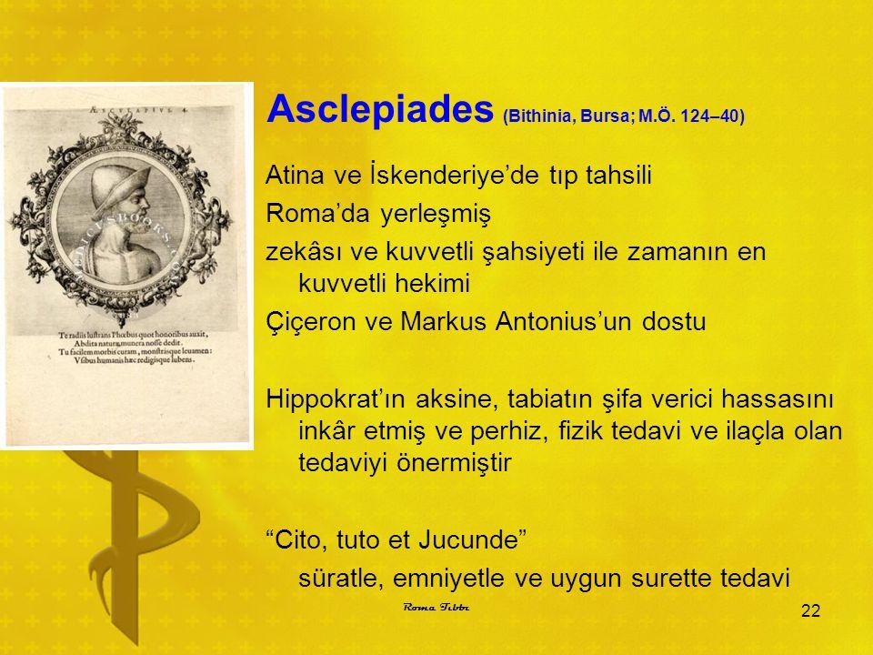 Asclepiades (Bithinia, Bursa; M.Ö. 124–40) Atina ve İskenderiye'de tıp tahsili Roma'da yerleşmiş zekâsı ve kuvvetli şahsiyeti ile zamanın en kuvvetli