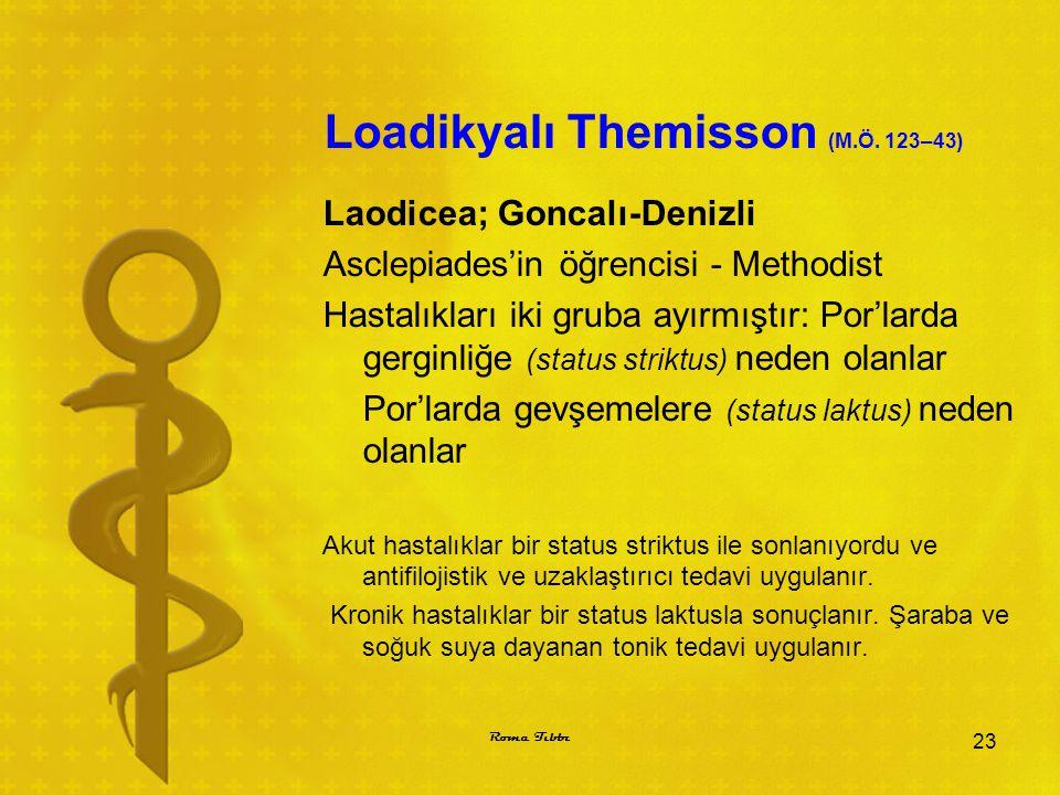 Loadikyalı Themisson (M.Ö. 123–43) Laodicea; Goncalı-Denizli Asclepiades'in öğrencisi - Methodist Hastalıkları iki gruba ayırmıştır: Por'larda gerginl
