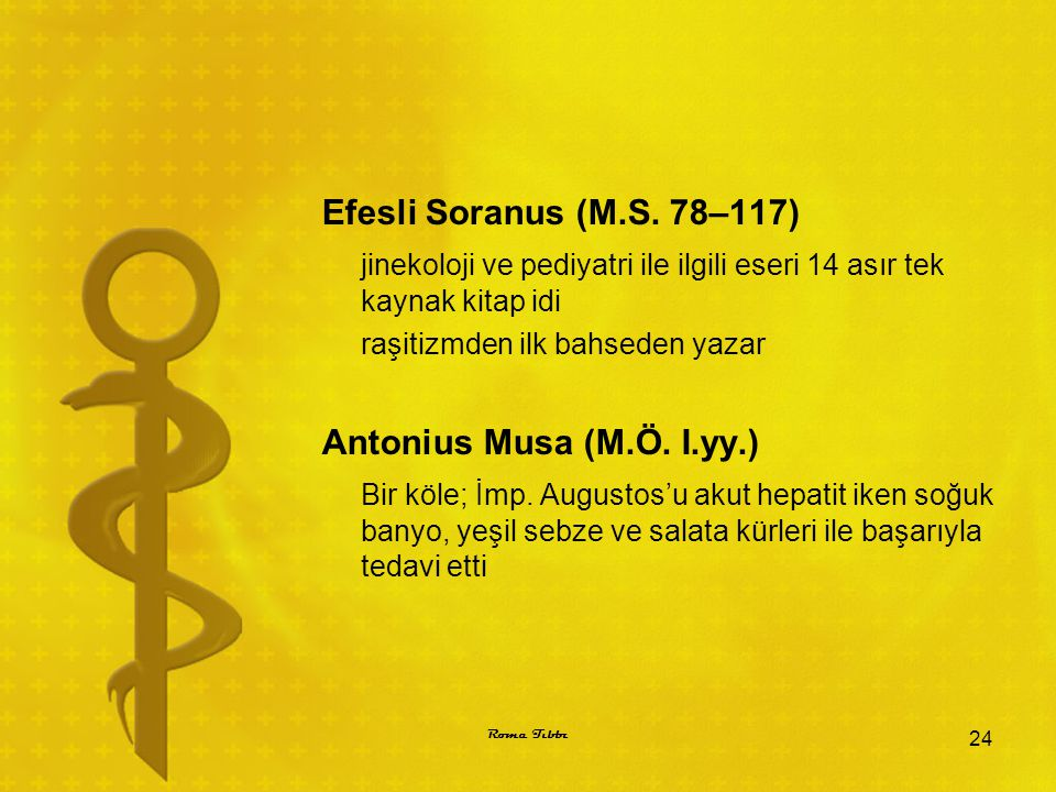 Efesli Soranus (M.S. 78–117) jinekoloji ve pediyatri ile ilgili eseri 14 asır tek kaynak kitap idi raşitizmden ilk bahseden yazar Antonius Musa (M.Ö.