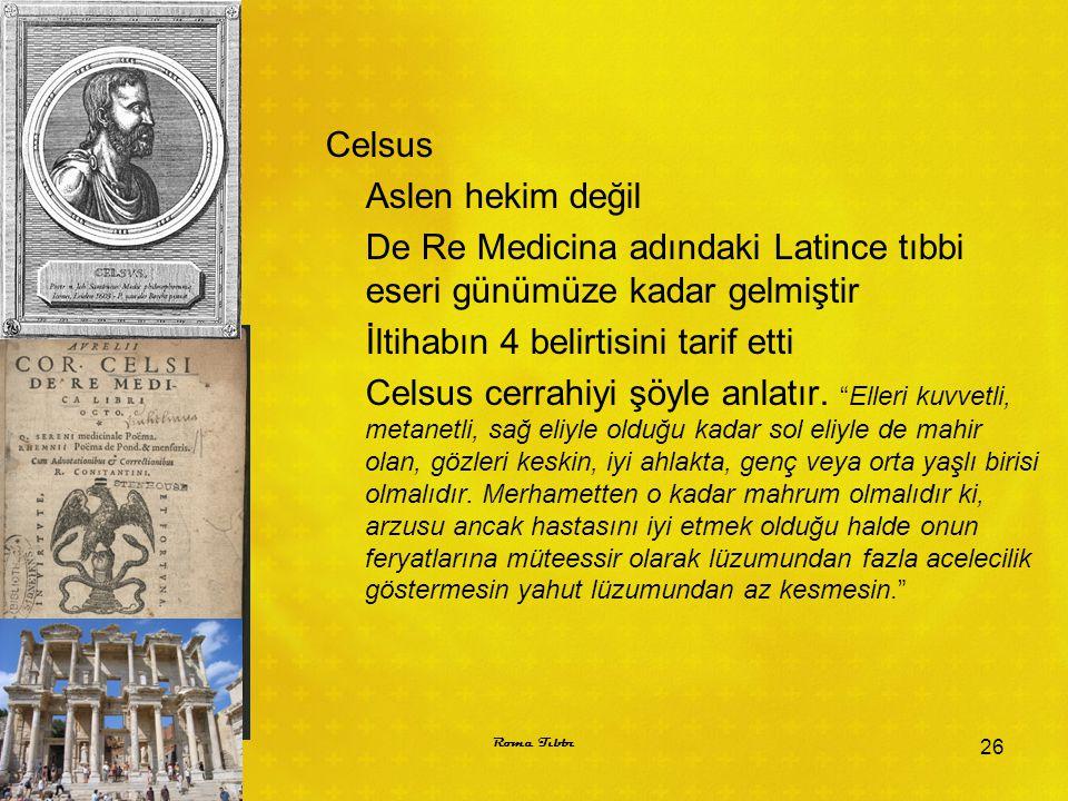 Celsus Aslen hekim değil De Re Medicina adındaki Latince tıbbi eseri günümüze kadar gelmiştir İltihabın 4 belirtisini tarif etti Celsus cerrahiyi şöyl