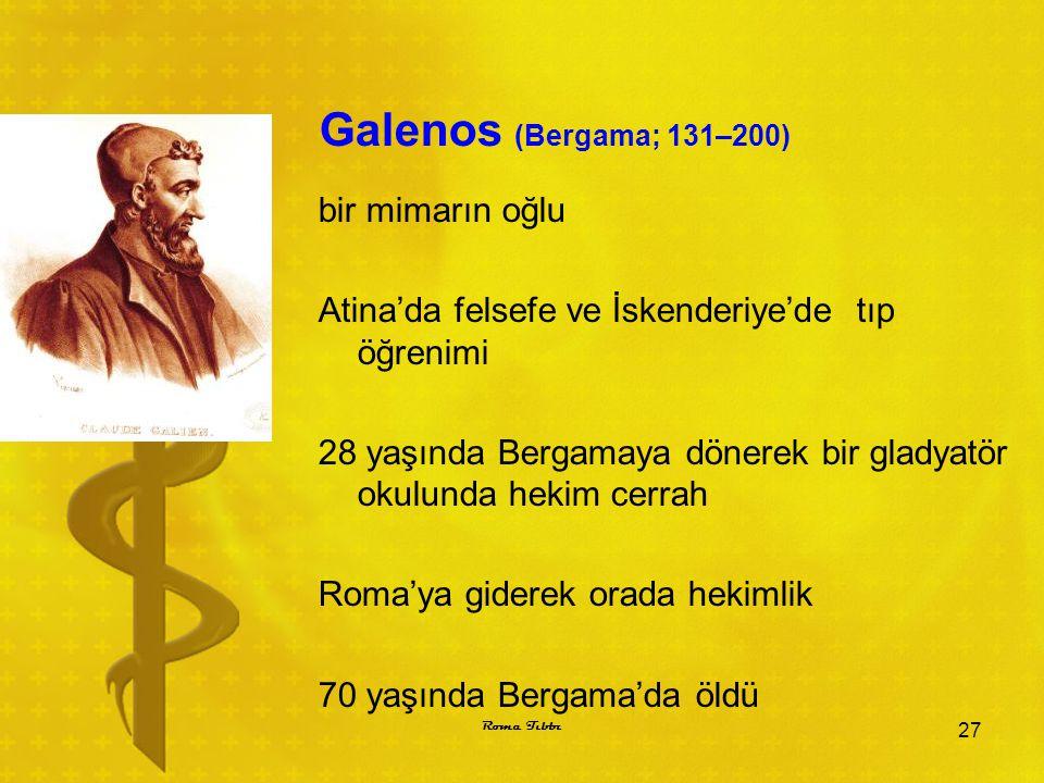 Galenos (Bergama; 131–200) bir mimarın oğlu Atina'da felsefe ve İskenderiye'de tıp öğrenimi 28 yaşında Bergamaya dönerek bir gladyatör okulunda hekim