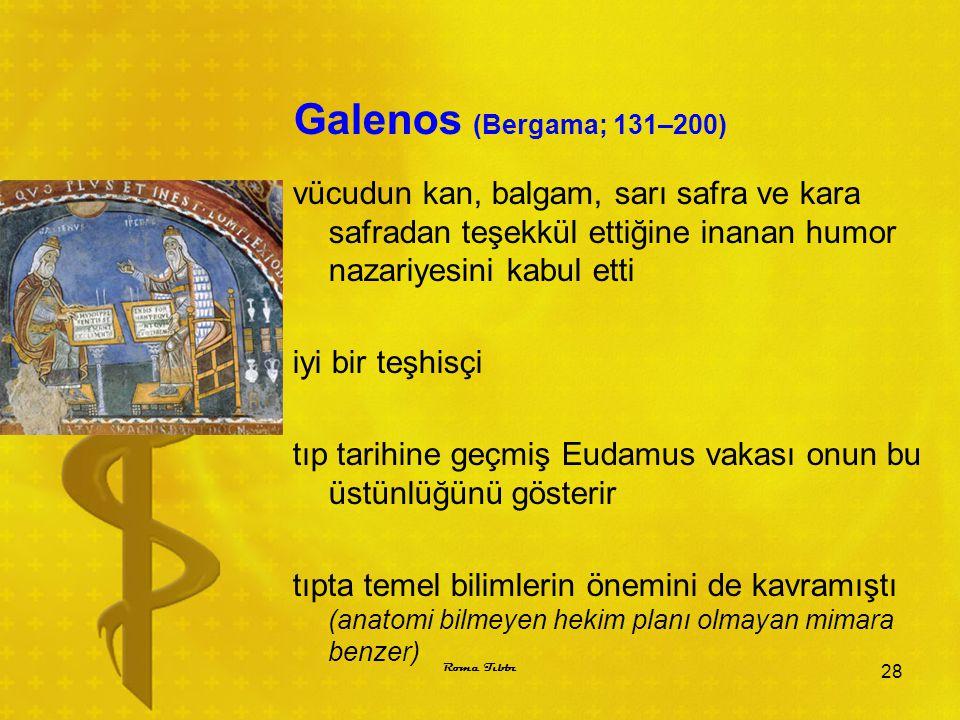 Galenos (Bergama; 131–200) vücudun kan, balgam, sarı safra ve kara safradan teşekkül ettiğine inanan humor nazariyesini kabul etti iyi bir teşhisçi tı