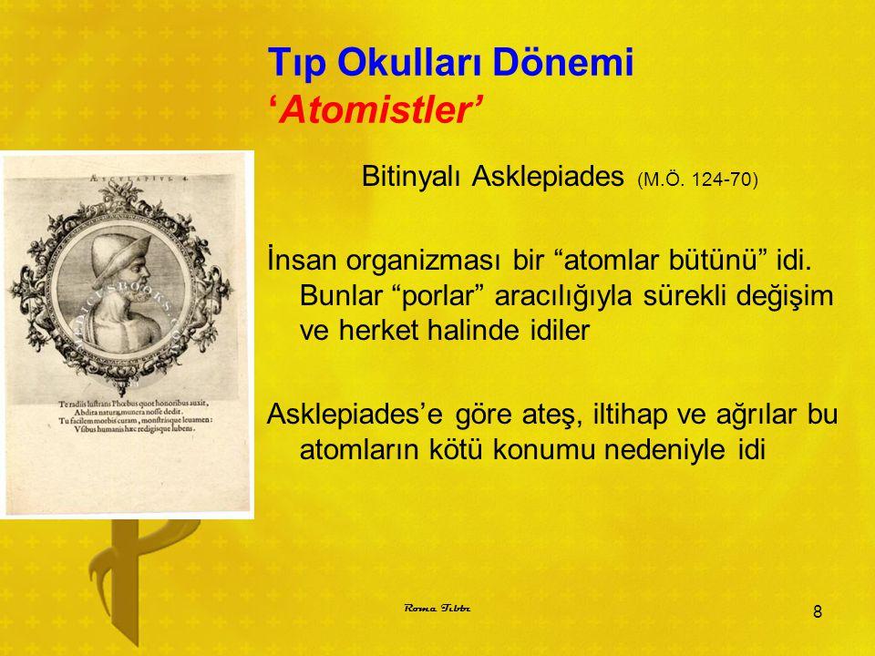 """Tıp Okulları Dönemi 'Atomistler' Bitinyalı Asklepiades (M.Ö. 124-70) İnsan organizması bir """"atomlar bütünü"""" idi. Bunlar """"porlar"""" aracılığıyla sürekli"""
