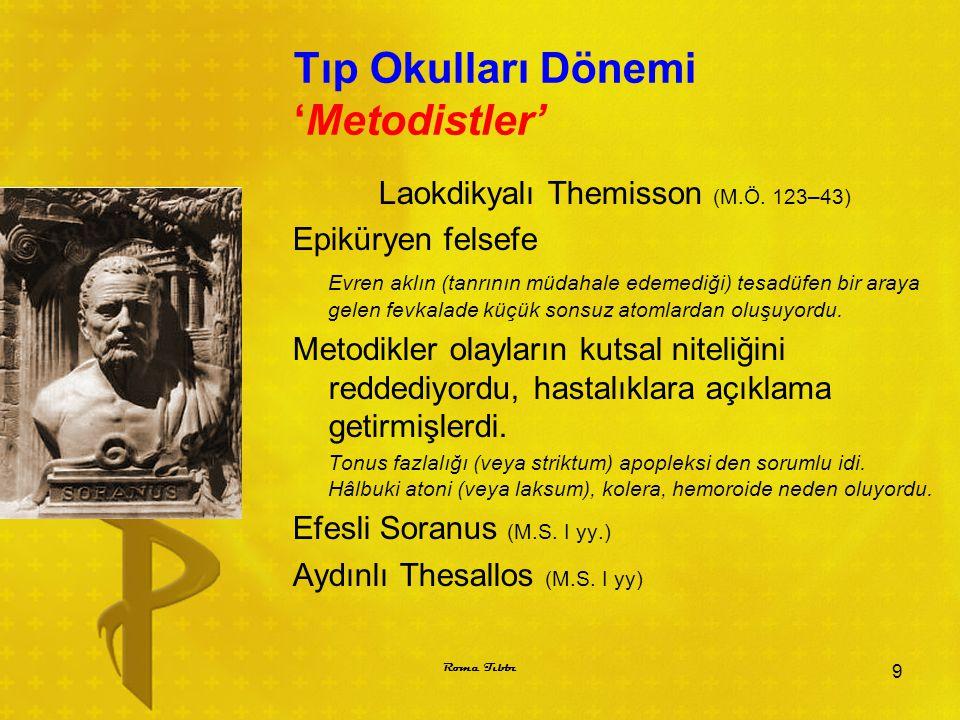 Tıp Okulları Dönemi 'Metodistler' Laokdikyalı Themisson (M.Ö. 123–43) Epiküryen felsefe Evren aklın (tanrının müdahale edemediği) tesadüfen bir araya