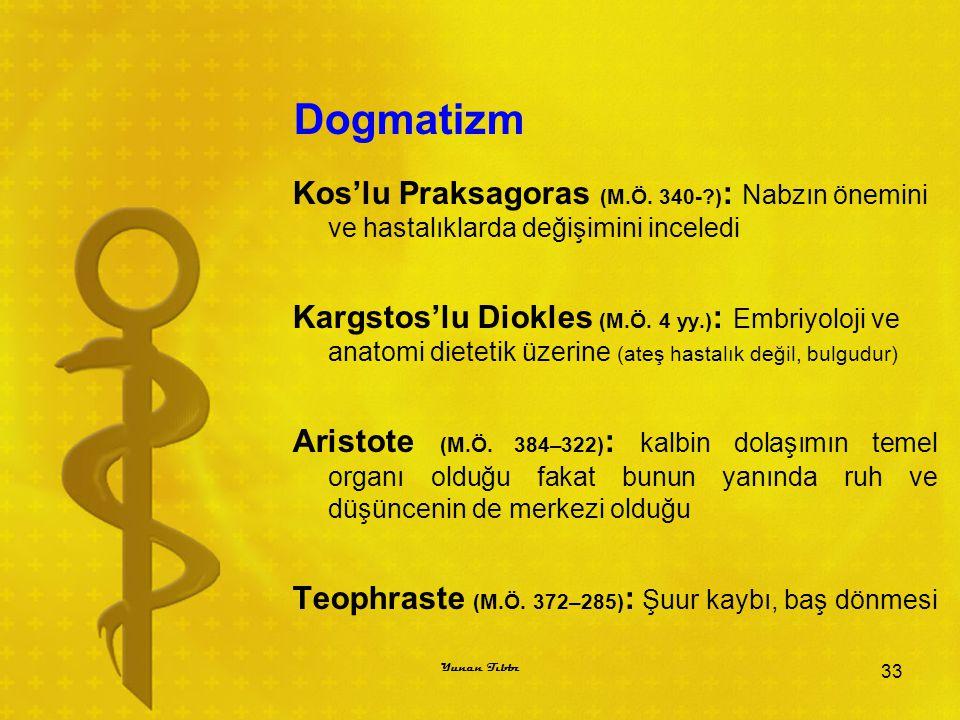 Dogmatizm Kos'lu Praksagoras (M.Ö. 340-?) : Nabzın önemini ve hastalıklarda değişimini inceledi Kargstos'lu Diokles (M.Ö. 4 yy.) : Embriyoloji ve anat