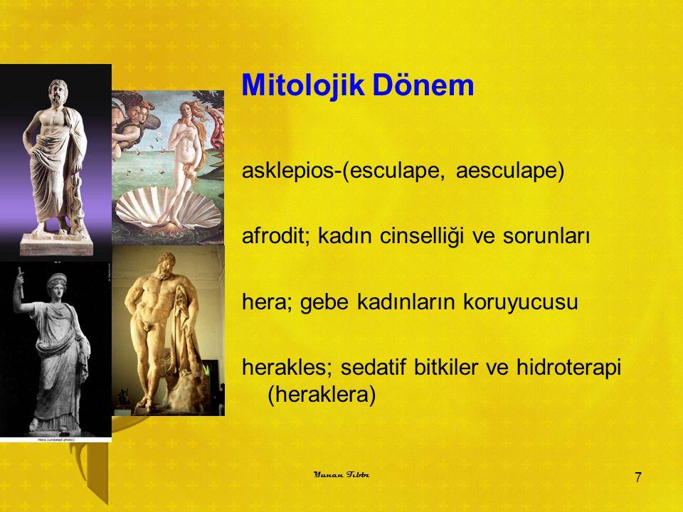 Mitolojik Dönem asklepios-(esculape, aesculape) afrodit; kadın cinselliği ve sorunları hera; gebe kadınların koruyucusu herakles; sedatif bitkiler ve