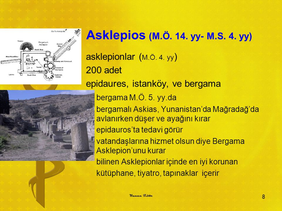Asklepionlarda Tedavi rüya ile telkin şifalı otlar, müzik ve temsil her sınıftan halk her çeşit hastalık ( felç, göğüs darlığı, mide ağrıları, psikozlar, körlük ) tabiatüstü bir kuvvet ile şifa bulacağına, derdinden kurtulacağına inanıyordu galenos bile yarası için gitmişti 9 Yunan Tıbbı