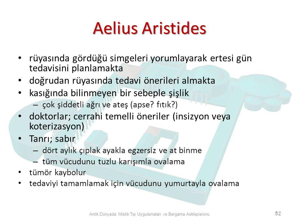Aelius Aristides rüyasında gördüğü simgeleri yorumlayarak ertesi gün tedavisini planlamakta doğrudan rüyasında tedavi önerileri almakta kasığında bili