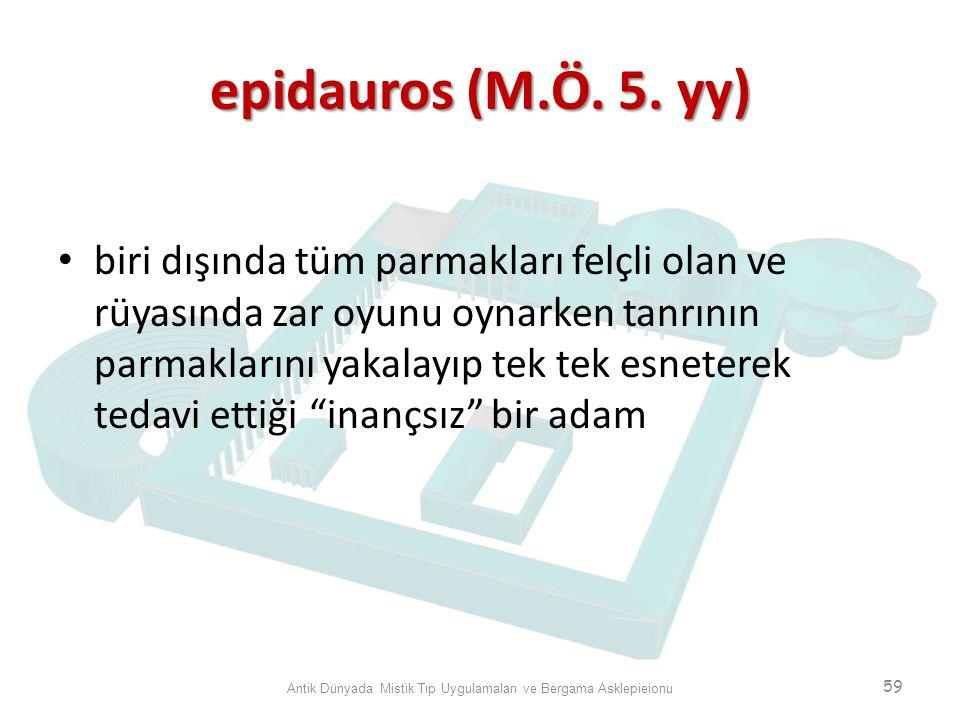 epidauros (M.Ö. 5. yy) biri dışında tüm parmakları felçli olan ve rüyasında zar oyunu oynarken tanrının parmaklarını yakalayıp tek tek esneterek tedav