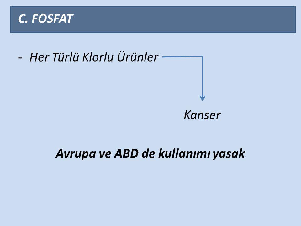 C. FOSFAT -Her Türlü Klorlu Ürünler Kanser Avrupa ve ABD de kullanımı yasak
