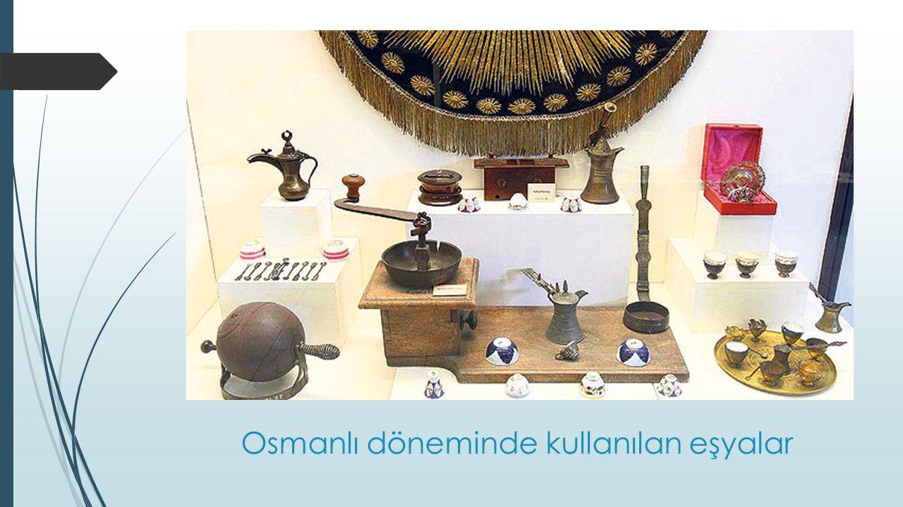 Osmanlı döneminde kullanılan eşyalar