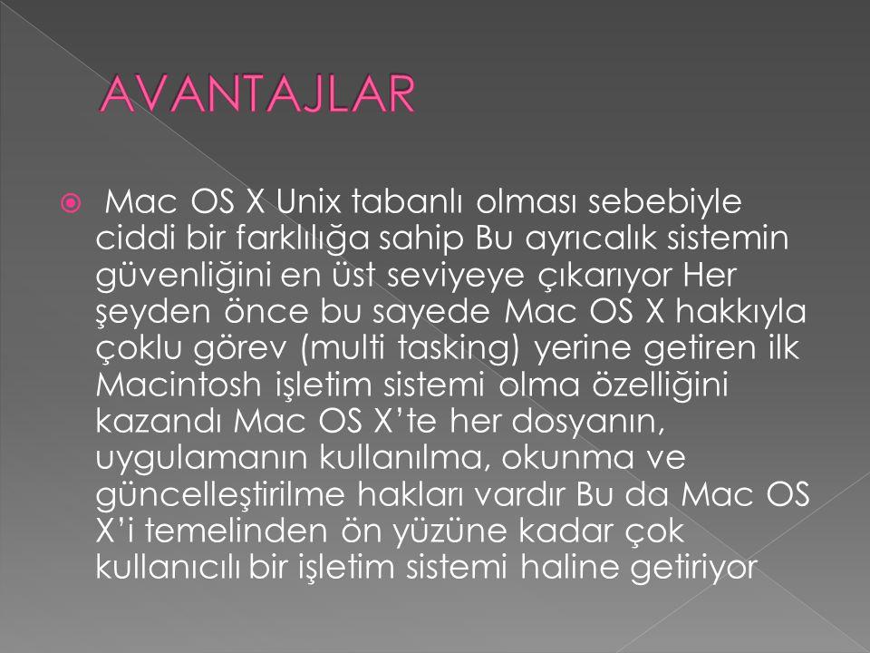  Mac OS X Unix tabanlı olması sebebiyle ciddi bir farklılığa sahip Bu ayrıcalık sistemin güvenliğini en üst seviyeye çıkarıyor Her şeyden önce bu sayede Mac OS X hakkıyla çoklu görev (multi tasking) yerine getiren ilk Macintosh işletim sistemi olma özelliğini kazandı Mac OS X'te her dosyanın, uygulamanın kullanılma, okunma ve güncelleştirilme hakları vardır Bu da Mac OS X'i temelinden ön yüzüne kadar çok kullanıcılı bir işletim sistemi haline getiriyor