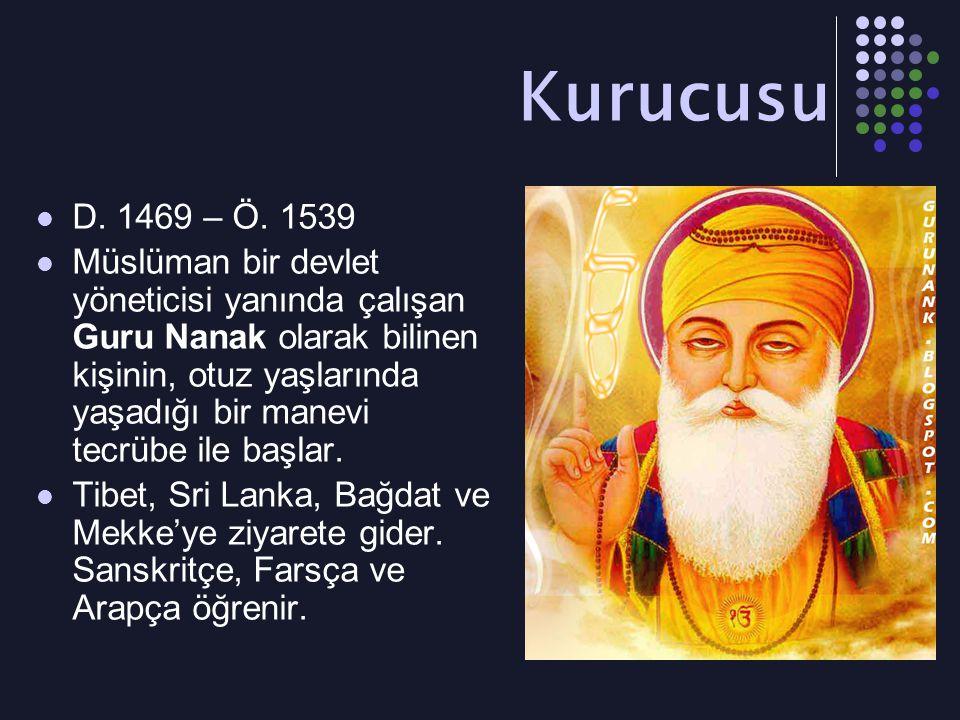 Kurucusu D. 1469 – Ö. 1539 Müslüman bir devlet yöneticisi yanında çalışan Guru Nanak olarak bilinen kişinin, otuz yaşlarında yaşadığı bir manevi tecrü