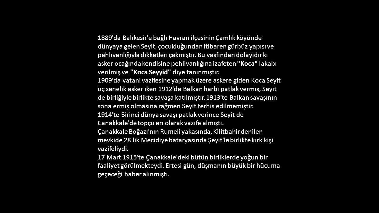Çanakkale Harbinin kahramanlarından biri KOCA SEYYİD Çanakkale önlerinde tarihte ender görülen bir muharebe cereyan etmekteydi. Bir yanda dünyanın en