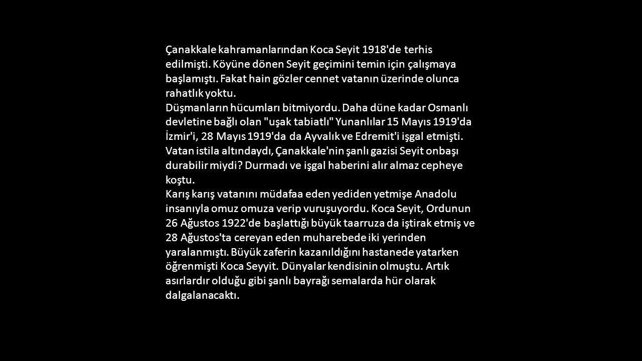 Çanakkale kahramanlarından Koca Seyit 1918 de terhis edilmişti.