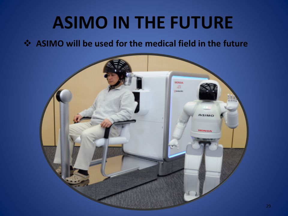 ASIMO IN THE FUTURE  ASIMO will take care of the old people in the future 28