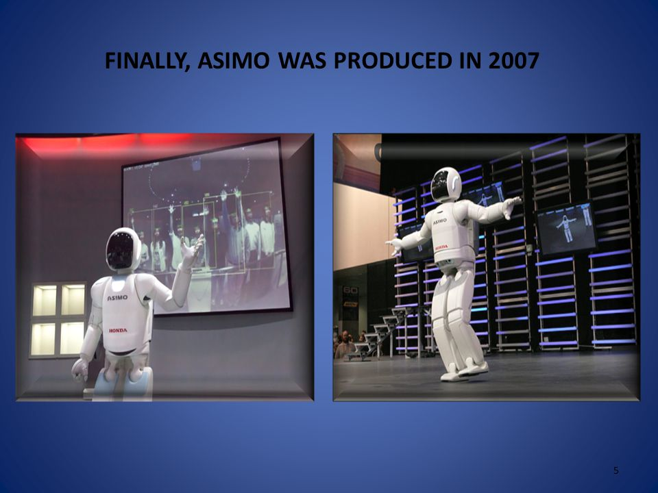  The first robot was produced which is similar to today's in 1986 LIKE PRESENT DAY FIRST HUMAN LIKE ROBOT 4