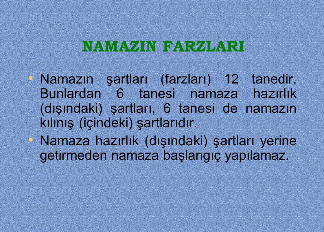 NAMAZIN FARZLARI Namazın şartları (farzları) 12 tanedir. Bunlardan 6 tanesi namaza hazırlık (dışındaki) şartları, 6 tanesi de namazın kılınış (içindek