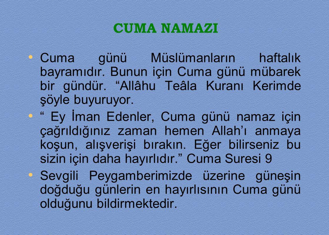 """CUMA NAMAZI Cuma günü Müslümanların haftalık bayramıdır. Bunun için Cuma günü mübarek bir gündür. """"Allâhu Teâla Kuranı Kerimde şöyle buyuruyor. """" Ey İ"""