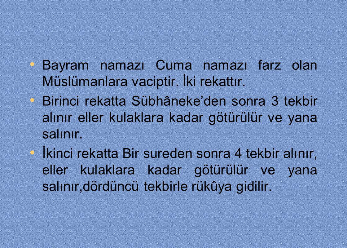 Bayram namazı Cuma namazı farz olan Müslümanlara vaciptir. İki rekattır. Birinci rekatta Sübhâneke'den sonra 3 tekbir alınır eller kulaklara kadar göt