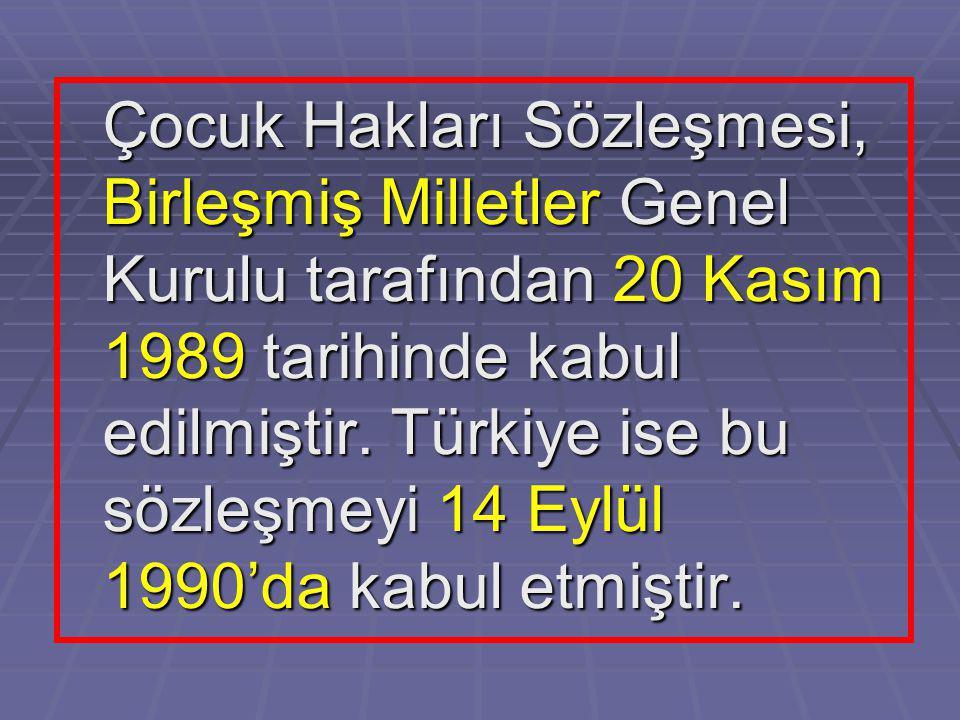 Çocuk Hakları Sözleşmesi, Birleşmiş Milletler Genel Kurulu tarafından 20 Kasım 1989 tarihinde kabul edilmiştir. Türkiye ise bu sözleşmeyi 14 Eylül 199