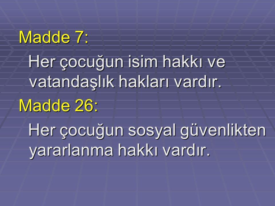 Madde 7: Her çocuğun isim hakkı ve vatandaşlık hakları vardır.