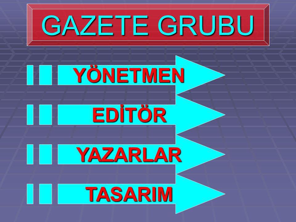 GAZETE GRUBU YÖNETMEN EDİTÖR YAZARLAR TASARIM