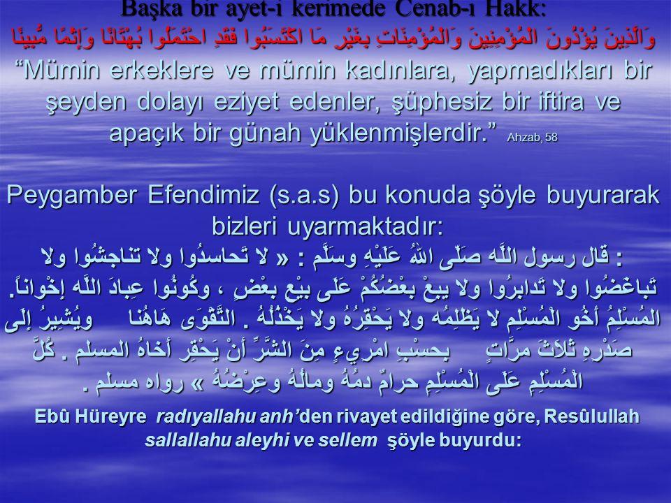 Başka bir ayet-i kerimede Cenab-ı Hakk: وَالَّذِينَ يُؤْذُونَ الْمُؤْمِنِينَ وَالْمُؤْمِنَاتِ بِغَيْرِ مَا اكْتَسَبُوا فَقَدِ احْتَمَلُوا بُهْتَانًا و