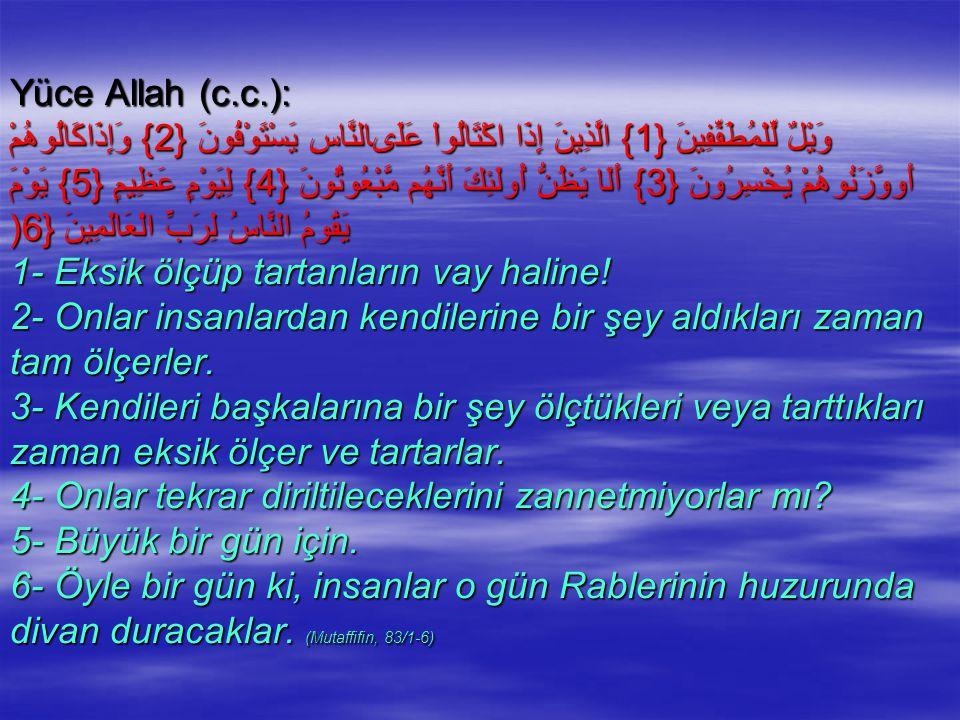 Yüce Allah (c.c.): وَيْلٌ لِّلْمُطَفِّفِينَ {1} الَّذِينَ إِذَا اكْتَالُواْ عَلَىالنَّاسِ يَسْتَوْفُونَ {2} وَإِذَاكَالُوهُمْ أَووَّزَنُوهُمْ يُخْسِرُ