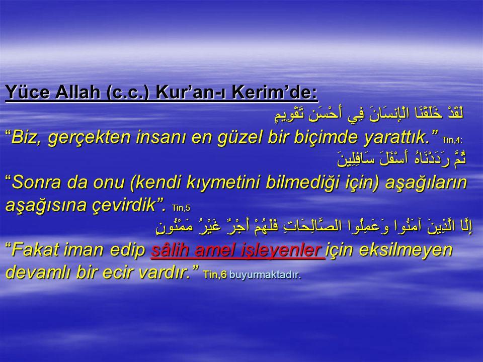 """Yüce Allah (c.c.) Kur'an-ı Kerim'de: لَقَدْ خَلَقْنَا الْإِنسَانَ فِي أَحْسَنِ تَقْوِيمٍ """"Biz, gerçekten insanı en güzel bir biçimde yarattık."""" Tin,4:"""