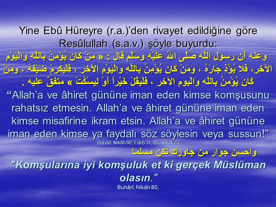 Yine Ebû Hüreyre (r.a.)'den rivayet edildiğine göre Resûlullah (s.a.v.) şöyle buyurdu: وعنه أَن رسول اللَّه صَلّى اللهُ عَلَيْهِ وسَلَّم قال : « مَنْ