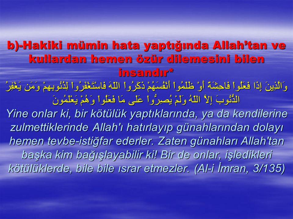 b)-Hakiki mümin hata yaptığında Allah'tan ve kullardan hemen özür dilemesini bilen insandır* وَالَّذِينَ إِذَا فَعَلُواْ فَاحِشَةً أَوْ ظَلَمُواْ أَنْ