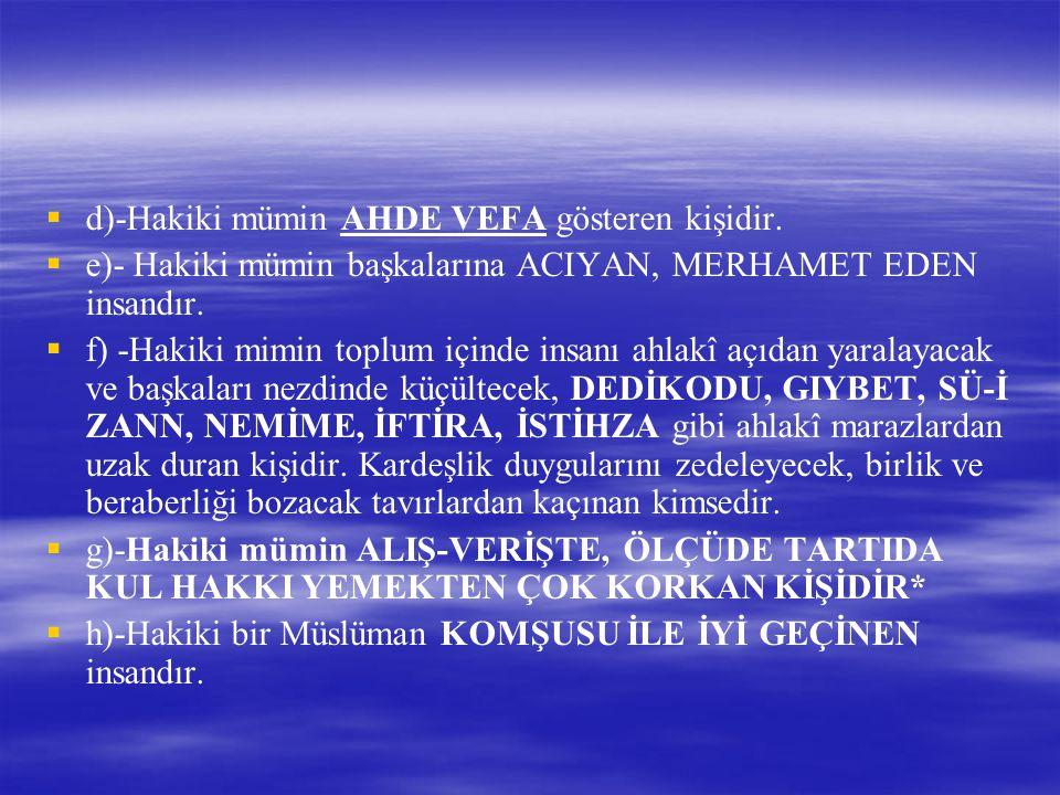   d)-Hakiki mümin AHDE VEFA gösteren kişidir.   e)- Hakiki mümin başkalarına ACIYAN, MERHAMET EDEN insandır.   f) -Hakiki mimin toplum içinde in