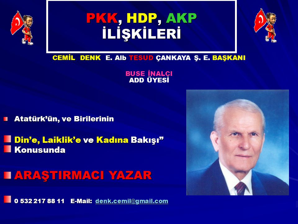 PKK, HDP, AKP İLİŞKİLERİ Atatürk'ün, ve Birilerinin CEMİL DENK E. Alb CEMİL DENK E. Alb TESUD ÇANKAYA Ş. E. BAŞKANI BUSE İNALCI ADD ÜYESİ Din'e, Laikl