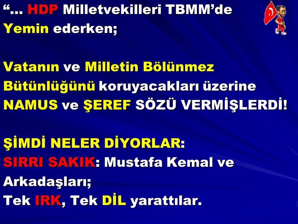 """""""… HDP Milletvekilleri TBMM'de Yemin ederken; Vatanın ve Milletin Bölünmez Bütünlüğünü koruyacakları üzerine NAMUS ve ŞEREF SÖZÜ VERMİŞLERDİ! ŞİMDİ NE"""