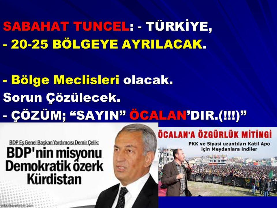 """SABAHAT TUNCEL: - TÜRKİYE, - 20-25 BÖLGEYE AYRILACAK. - Bölge Meclisleri olacak. Sorun Çözülecek. - ÇÖZÜM; """"SAYIN"""" ÖCALAN'DIR.(!!!)"""""""