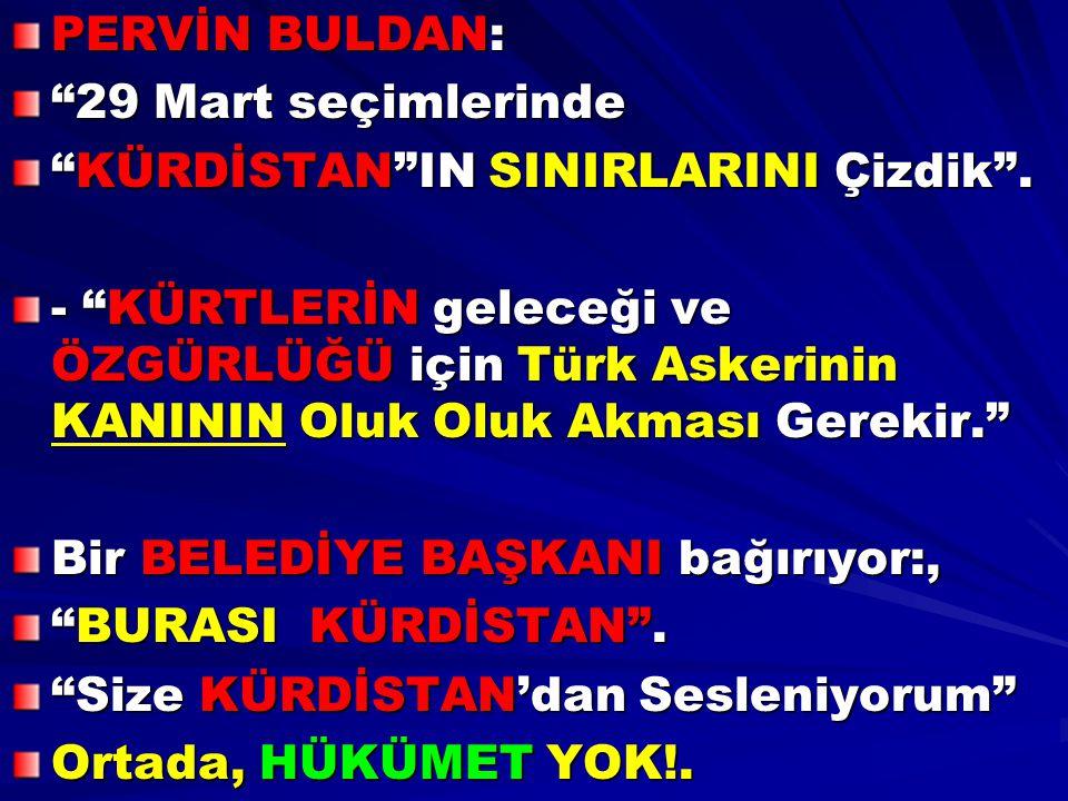 """PERVİN BULDAN: """"29 Mart seçimlerinde """"KÜRDİSTAN""""IN SINIRLARINI Çizdik"""". - """"KÜRTLERİN geleceği ve ÖZGÜRLÜĞÜ için Türk Askerinin KANININ Oluk Oluk Akmas"""