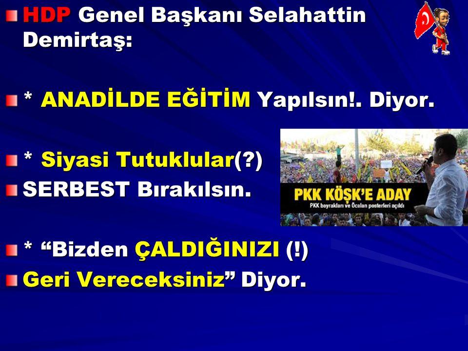 """HDP Genel Başkanı Selahattin Demirtaş: * ANADİLDE EĞİTİM Yapılsın!. Diyor. * Siyasi Tutuklular(?) SERBEST Bırakılsın. * """"Bizden ÇALDIĞINIZI (!) Geri V"""