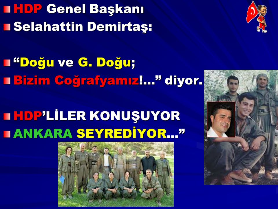 """HDP Genel Başkanı Selahattin Demirtaş: """"Doğu ve G. Doğu; Bizim Coğrafyamız!..."""" diyor. HDP'LİLER KONUŞUYOR ANKARA SEYREDİYOR..."""""""