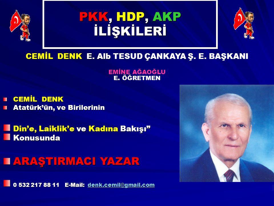 PKK, HDP, AKP İLİŞKİLERİ CEMİL DENK Atatürk'ün, ve Birilerinin CEMİL DENK E. Alb CEMİL DENK E. Alb TESUD ÇANKAYA Ş. E. BAŞKANI EMİNE AĞAOĞLU E. ÖĞRETM