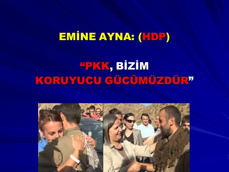 """EMİNE AYNA: (HDP) """"PKK, BİZİM KORUYUCU GÜCÜMÜZDÜR"""""""
