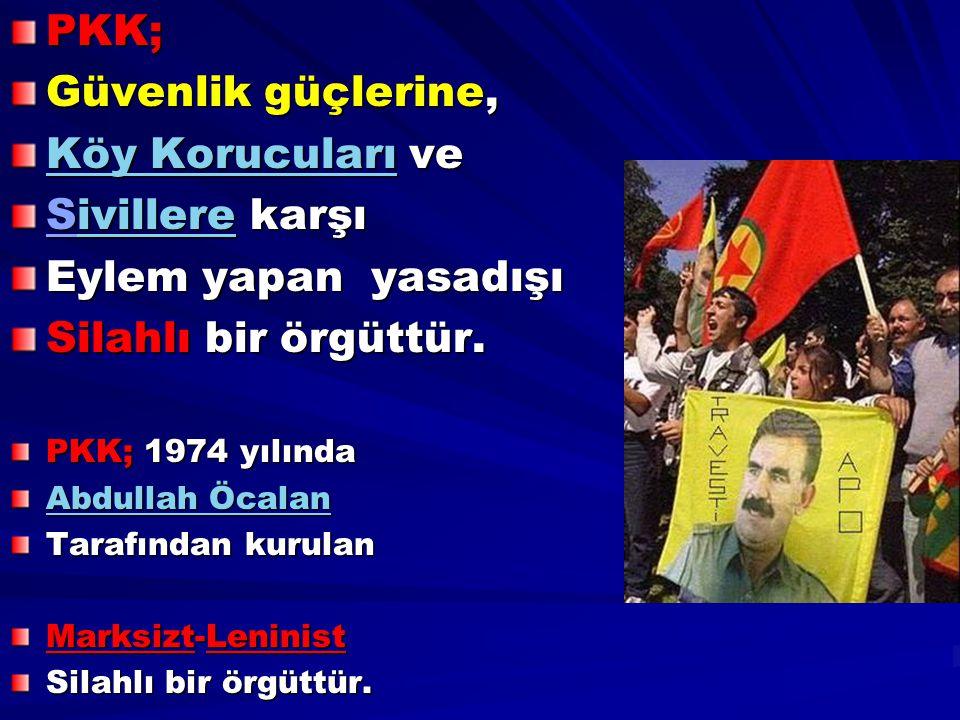 PKK; Güvenlik güçlerine, Köy KorucularıKöy Korucuları ve Köy Korucuları Sivillere karşı ivillere Eylem yapan yasadışı Silahlı bir örgüttür. PKK; 1974