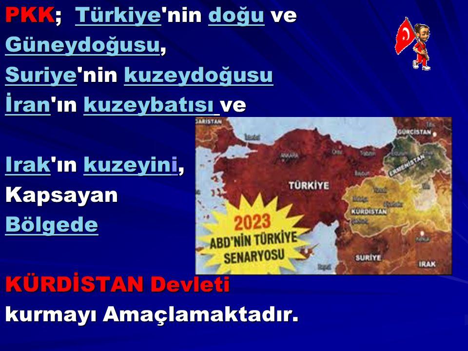 PKK; Türkiye'nin doğu ve TürkiyedoğuTürkiyedoğu GüneydoğusuGüneydoğusu, Güneydoğusu SuriyeSuriye'nin kuzeydoğusu kuzeydoğusu Suriyekuzeydoğusu İranİra