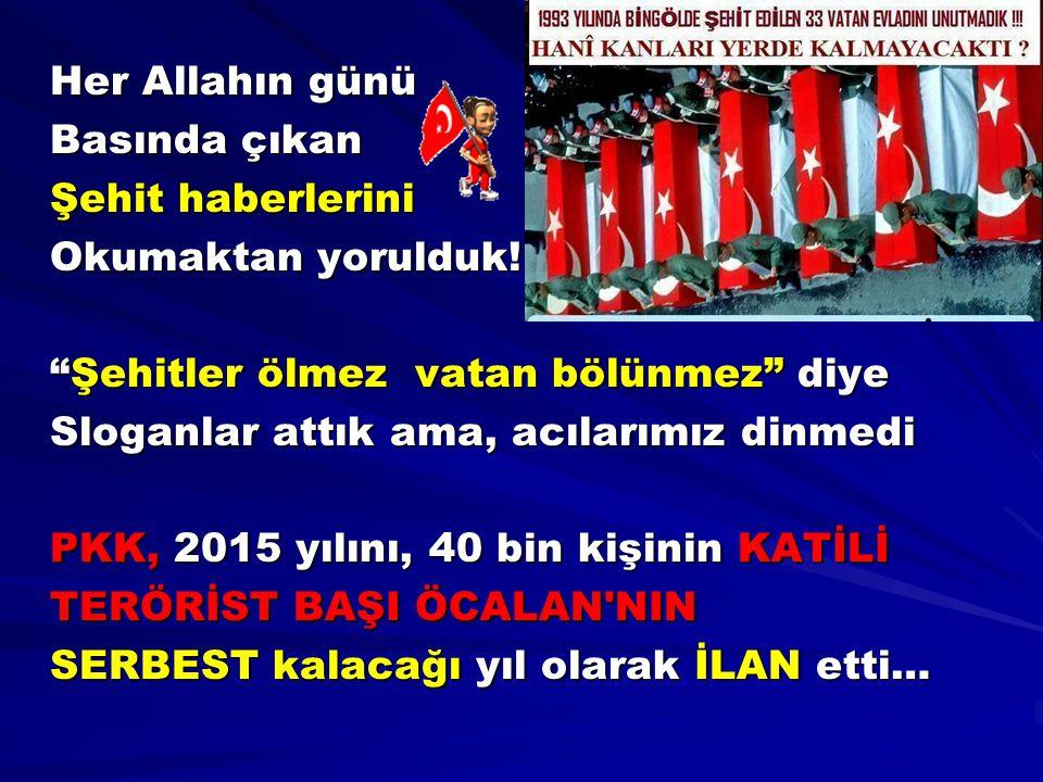 """Her Allahın günü Basında çıkan Şehit haberlerini Okumaktan yorulduk! """"Şehitler ölmez vatan bölünmez"""" diye Sloganlar attık ama, acılarımız dinmedi PKK,"""