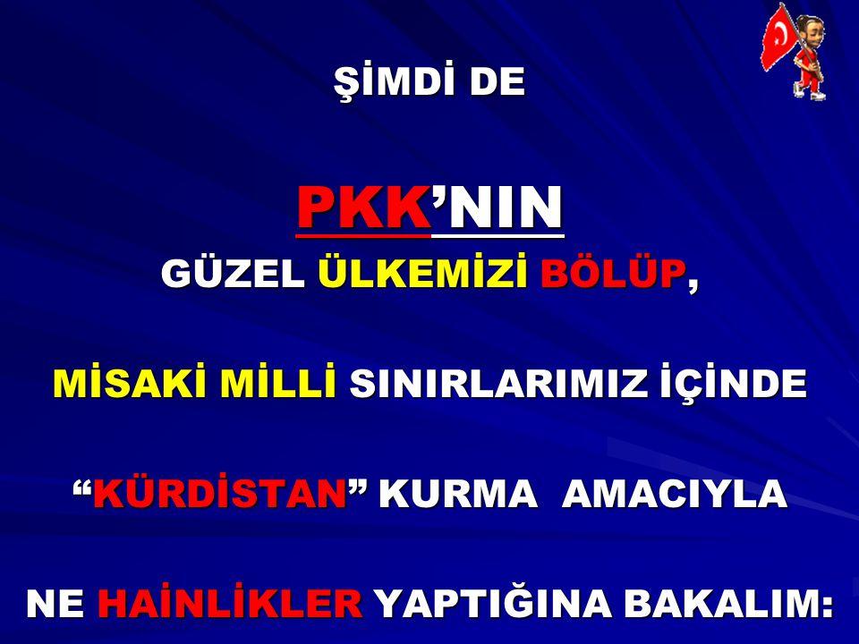 """ŞİMDİ DE PKK'NIN GÜZEL ÜLKEMİZİ BÖLÜP, MİSAKİ MİLLİ SINIRLARIMIZ İÇİNDE """"KÜRDİSTAN"""" KURMA AMACIYLA NE HAİNLİKLER YAPTIĞINA BAKALIM:"""